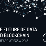 The Future of Data and Blockchain, As Heard at SXSW 2018