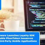 Phunware Launches Loyalty SDK to Enable PhunToken Issuances by Third-Party Mobile Applications
